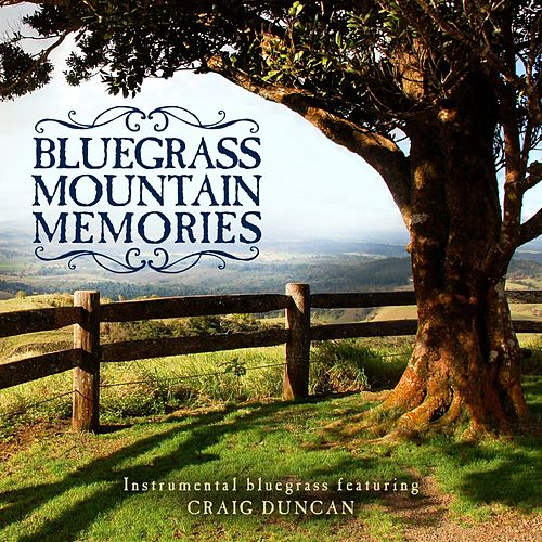 Play & Download Bluegrass Mountain Memories by Craig Duncan | Napster