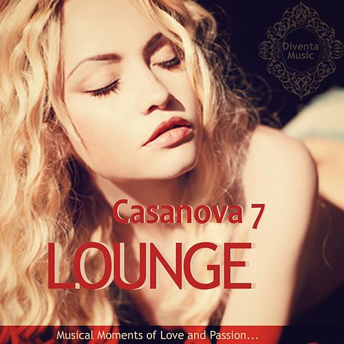 Casanova Lounge Vol. 7 - Musical Moments of Love and Passion by Various Artists