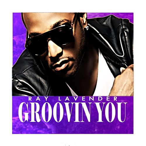 Play & Download Groovin' You - Single by Ray Lavender | Napster