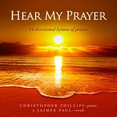 Play & Download Hear My Prayer: 14 Devotional Hymns of Prayer by Christopher Phillips | Napster