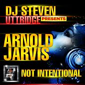 Not Intentional (Indian Summer Remix) (DJ Steven Uttridge Presents) by Arnold Jarvis