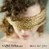 Wantin Ain't Gettin by Esmé Patterson