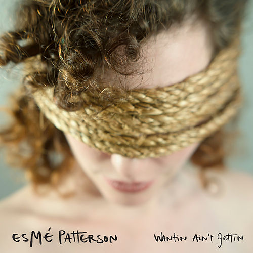 Wantin Ain't Gettin by Esmé Patterson