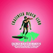 Play & Download Crazibiza Beach Club Miami Edition by Various Artists | Napster