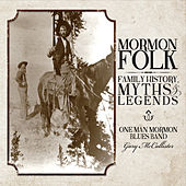 Mormon Folk: Family History, Myths and Legends by One Man Mormon Blues Band