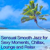 Sensual Smooth Jazz for Sexy Moments, Chillax, Lounge and Relax by Relaxing Instrumental Jazz Ensemble