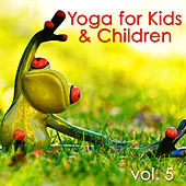 Play & Download Yoga for Kids & Children, Vol. 5 – Nature Sounds Yoga Songs for Baby Yoga and Fun by Yoga Music for Kids Masters | Napster