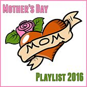 Play & Download Mother's Day Playlist 2016 by Various Artists | Napster