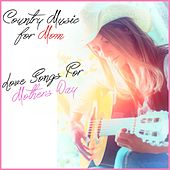 Play & Download Country Music for Mom: Love Songs This Mothers Day by Various Artists | Napster