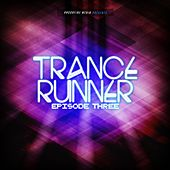 Play & Download Trance Runner - Episode Three by Various Artists | Napster