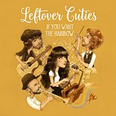 Play & Download If You Want the Rainbow by Leftover Cuties | Napster
