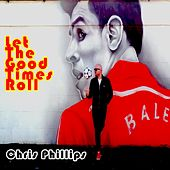 Let The Good Times Roll by Chris Phillips