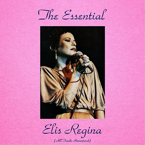 Play & Download The Essential Elis Regina (All Tracks Remastered) by Elis Regina | Napster