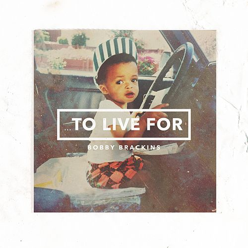 To Live For by Bobby Brackins