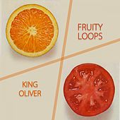 Play & Download Fruity Loops by King Oliver | Napster