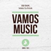 Play & Download Make Ya Freak by DJ Dan | Napster