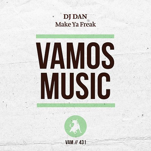 Make Ya Freak by DJ Dan