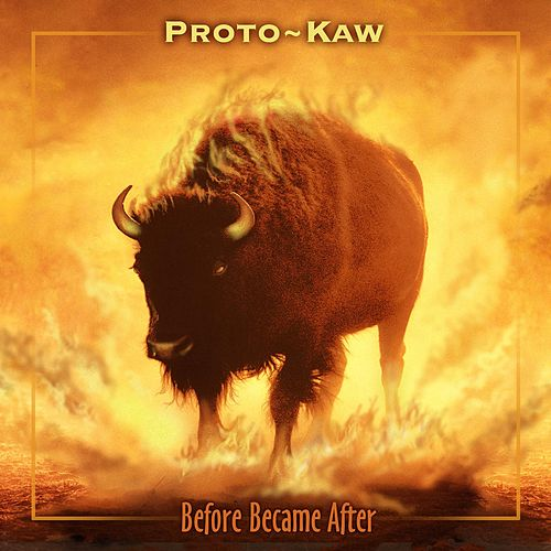 Before Became After (Remix) by Proto-Kaw (1)