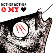 Play & Download O My Heart by Mother Mother | Napster