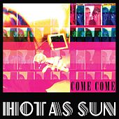Come Come by Hot As Sun