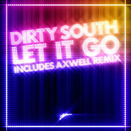 Let It Go (Remixes) by Dirty South