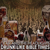 Play & Download Drunk Like Bible Times by DEAR AND THE HEADLIGHTS | Napster