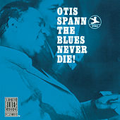 The Blues Never Die! by Otis Spann