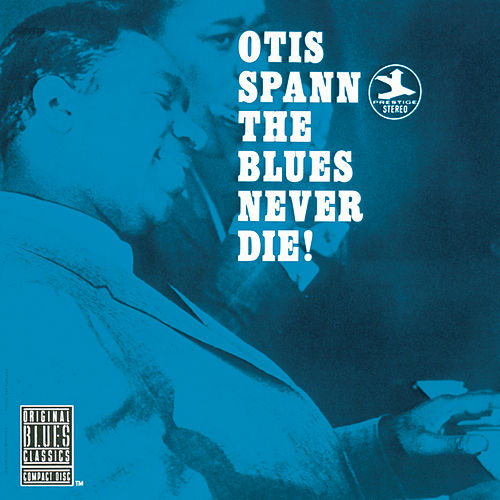 Play & Download The Blues Never Die! by Otis Spann | Napster