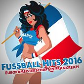 Play & Download Fussball Hits 2016: Europameisterschaft in Frankreich by Various Artists | Napster