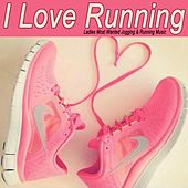 I Love Running - Ladies Most Wanted Jogging & Running Music (132 Bpm) & DJ Mix by Various Artists
