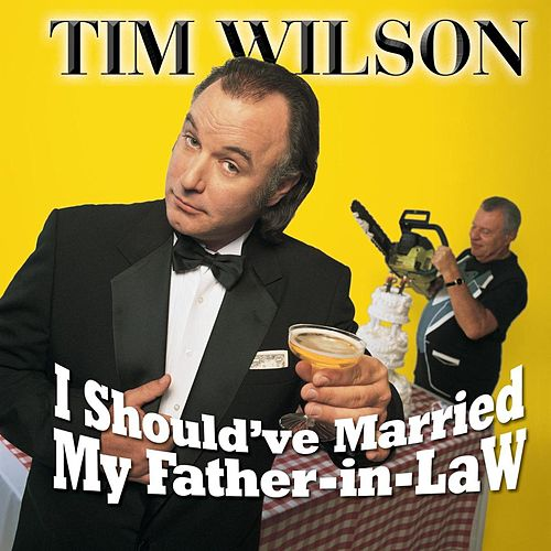 I Should've Married My Father-In-Law by Tim Wilson