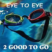 Play & Download Eye to Eye by 2 Good To Go | Napster