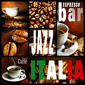 Play & Download Espresso Bar Jazz Caffè Italia (Music Playlist Selection) by Various Artists | Napster