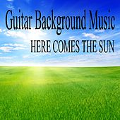 Play & Download Guitar Background Music - Here Comes the Sun by Restaurant Music | Napster
