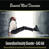 Generalized Anxiety Disorder - GAD Aid: (Binaural Beats & Isochronic Tones) by Binaural Mind Dimension