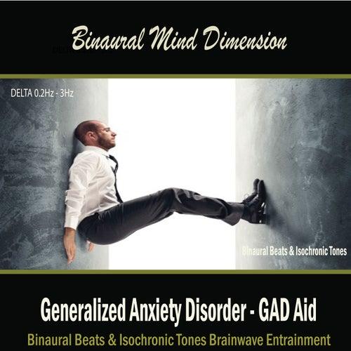 Generalized Anxiety Disorder - GAD Aid: (Binaural Beats & Isochronic Tones) by Binaural Mind Dimension