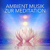 Ambient-Musik zur Meditation by Various Artists