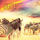 Play & Download Destination: Dakar (Percussions and Music from Africa) by Various Artists | Napster
