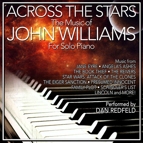 Play & Download Across The Stars: The Film Music Of John Williams For Solo Piano by Dan Redfeld | Napster