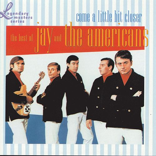 Come A Little Bit Closer - The Best Of Jay And The Americans by Jay & The Americans