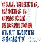 Play & Download Call Sheets, Riders & Chicken Muschroom (Live Recordings 2000-2012) by Flat Earth Society | Napster