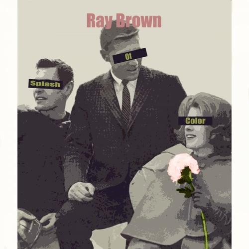 Splash Of Color von Ray Brown