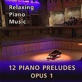 Play & Download 12 Piano Preludes, Opus 1 by Relaxing Piano Music | Napster
