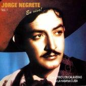 Jorge Negrete en la Habana Con el Trio Calaveras, Vol. 1 (En Vivo) by Jorge Negrete