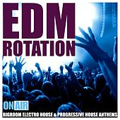 EDM Rotation (Bigroom Electro House & Progressive House Anthems) by Various Artists