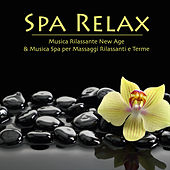 Play & Download Spa Relax - Musica Rilassante New Age & Musica Spa per Massaggi Rilassanti e Terme by Relax | Napster