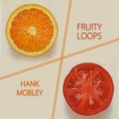 Fruity Loops von Hank Mobley