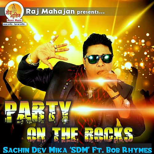 Party on the Rocks by Sachin Dev Mika