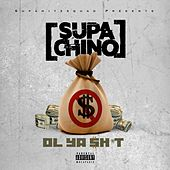 Play & Download Ol Ya Shit by Supa Chino | Napster
