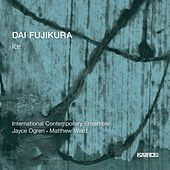 Play & Download Dai Fujikura: Ice by Various Artists | Napster